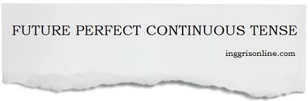 rumus future perfect continuous tense beserta contoh kalimat