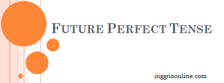 pengertian, rumus future perfect tense beserta contoh kalimatnya